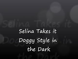 Selina Takes it Doggy Style in the Dark
